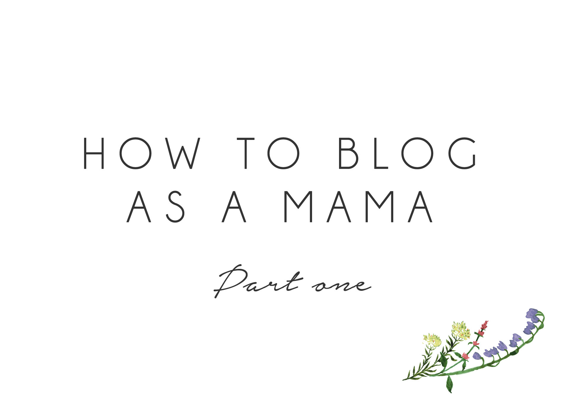 How to Blog as a Mama - Part 1