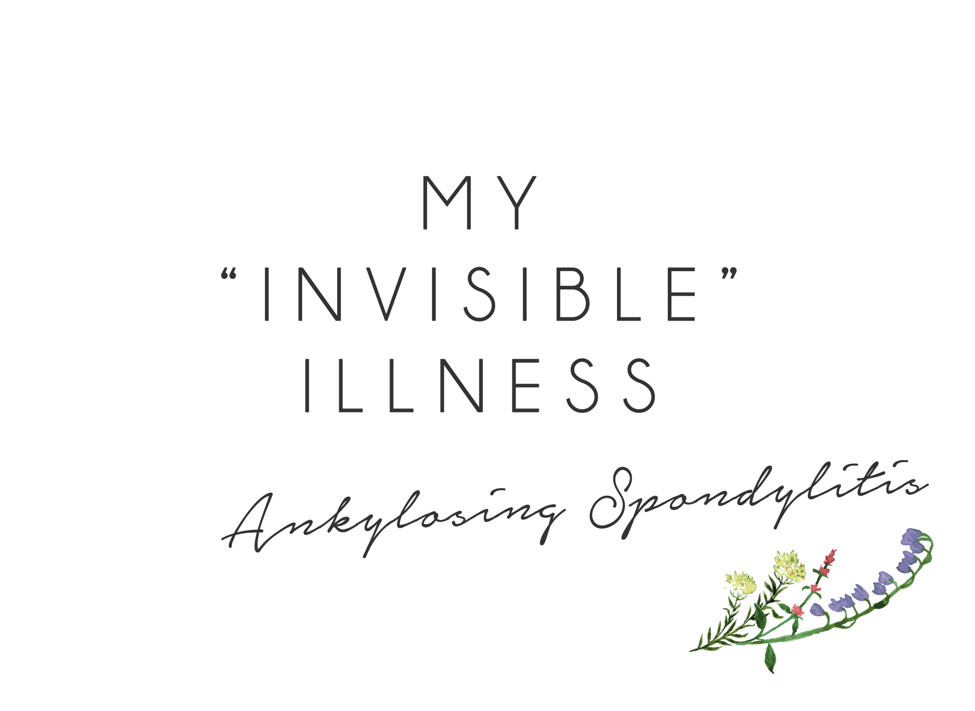 10 Things I want you to know about my invisible illness, Ankylosing Spondylitis
